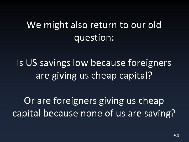 We might also return to our old question: Is US savings low because foreigners
