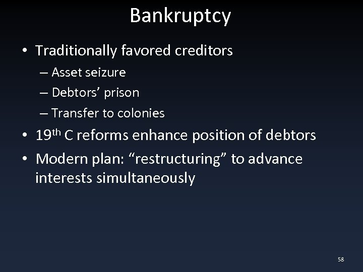 Bankruptcy • Traditionally favored creditors – Asset seizure – Debtors' prison – Transfer to