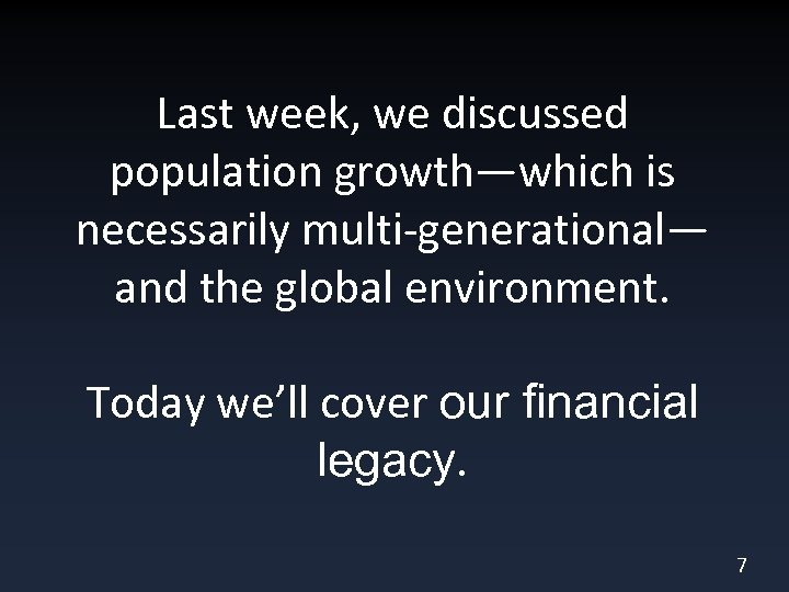 Last week, we discussed population growth—which is necessarily multi-generational— and the global environment. Today