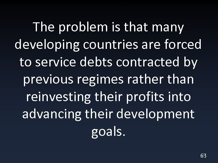 The problem is that many developing countries are forced to service debts contracted by
