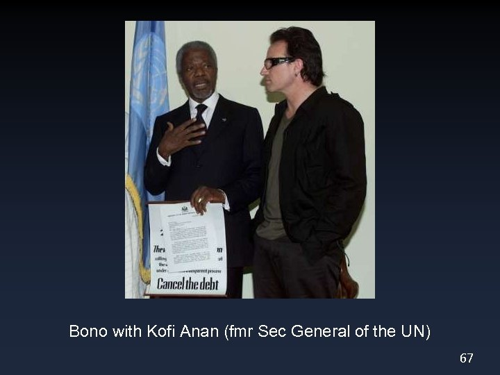 Bono with Kofi Anan (fmr Sec General of the UN) 67