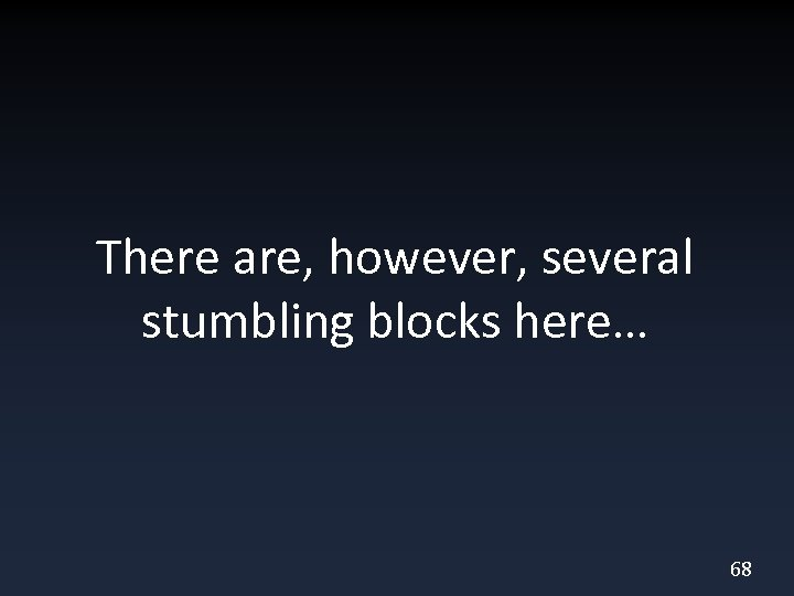 There are, however, several stumbling blocks here… 68