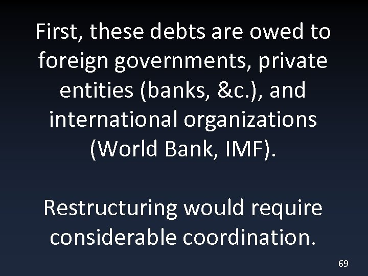 First, these debts are owed to foreign governments, private entities (banks, &c. ), and