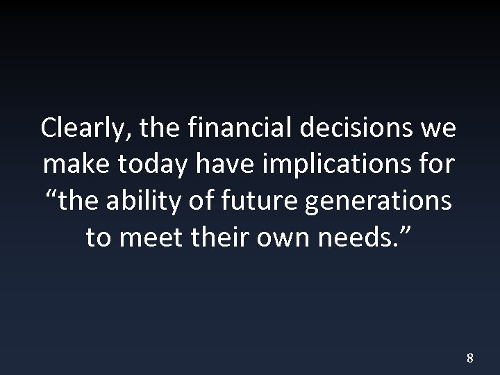 """Clearly, the financial decisions we make today have implications for """"the ability of future"""