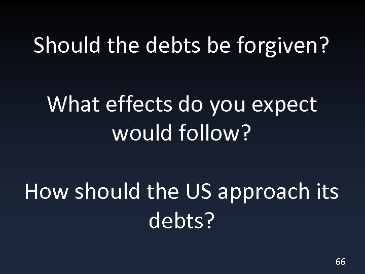 Should the debts be forgiven? What effects do you expect would follow? How should