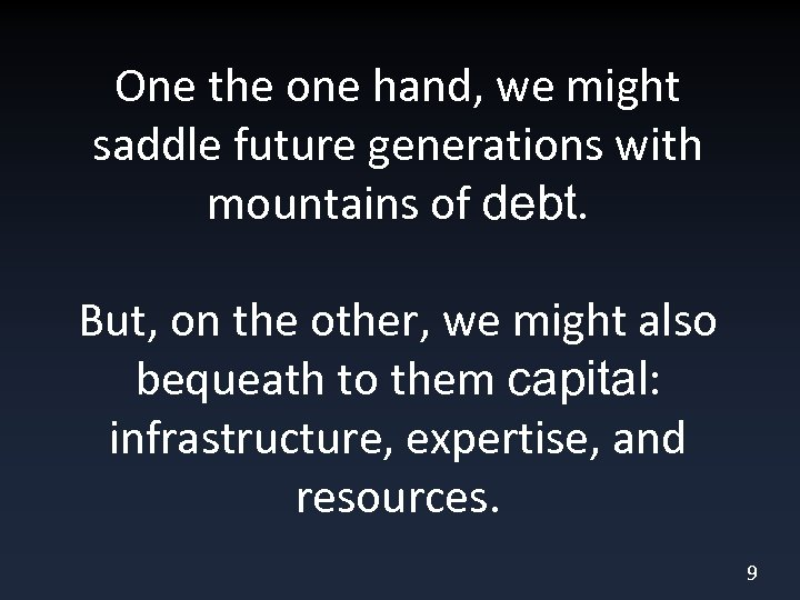 One the one hand, we might saddle future generations with mountains of debt. But,