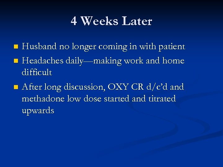 4 Weeks Later Husband no longer coming in with patient n Headaches daily—making work