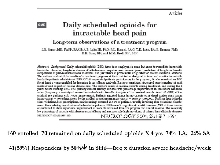NEUROLOGY 2004; 62: 1687 -1694 160 enrolled 70 remained on daily scheduled opioids X