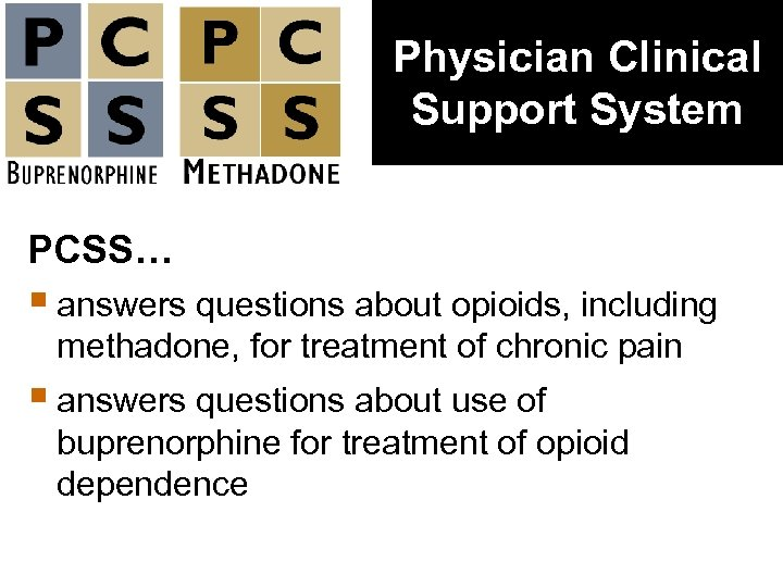 Physician Clinical Support System PCSS… § answers questions about opioids, including methadone, for treatment