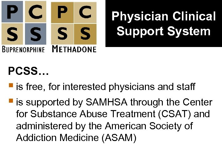 Physician Clinical Support System PCSS… § is free, for interested physicians and staff §