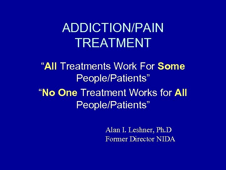"""ADDICTION/PAIN TREATMENT """"All Treatments Work For Some People/Patients"""" """"No One Treatment Works for All"""