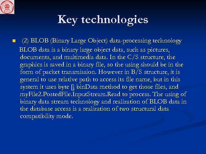 Key technologies n (2) BLOB (Binary Large Object) data-processing technology BLOB data is a