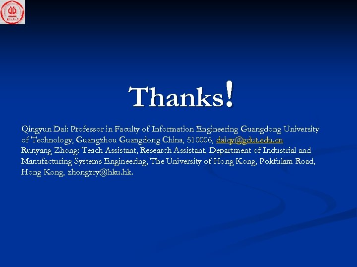 Thanks! Qingyun Dai: Professor in Faculty of Information Engineering Guangdong University of Technology, Guangzhou