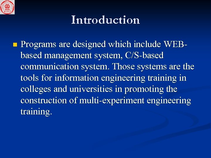 Introduction n Programs are designed which include WEBbased management system, C/S-based communication system. Those