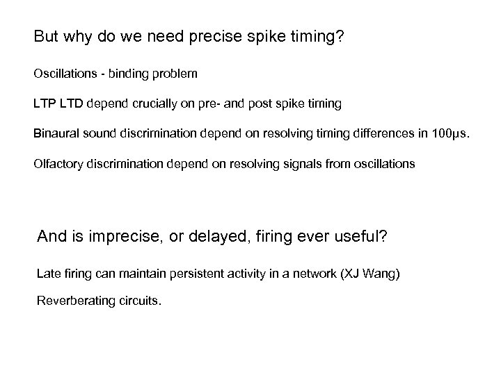 But why do we need precise spike timing? Oscillations - binding problem LTP LTD