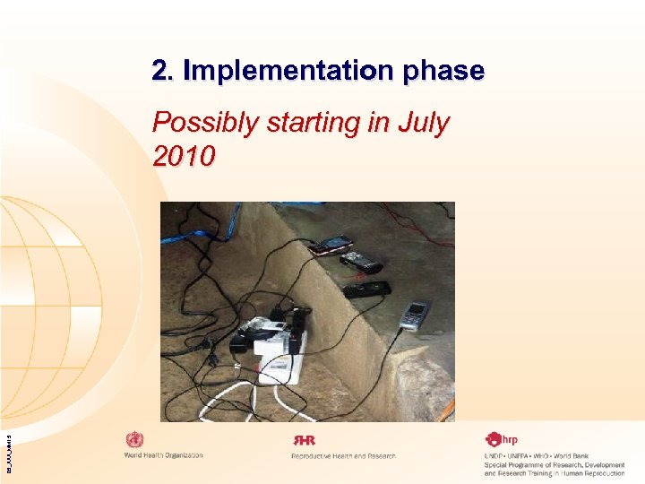 2. Implementation phase 05_XXX_MM 15 Possibly starting in July 2010