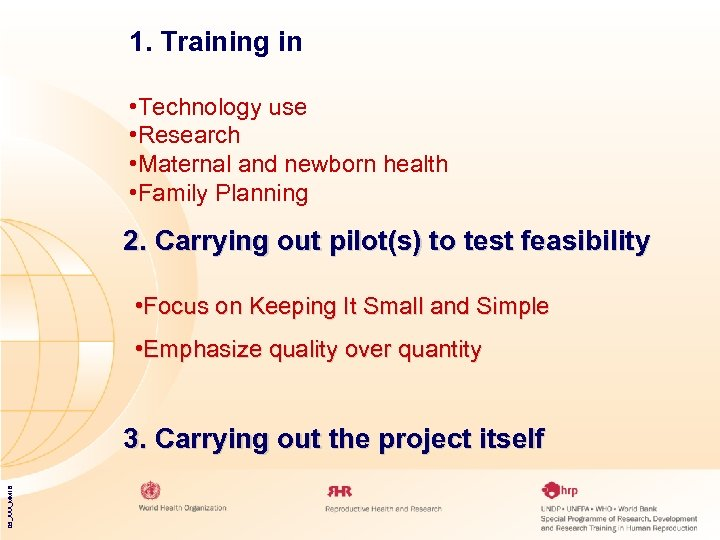 1. Training in • Technology use • Research • Maternal and newborn health •