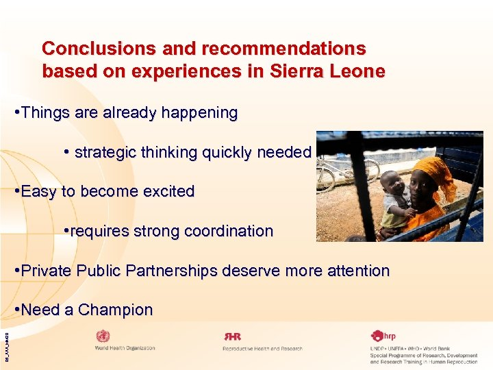 Conclusions and recommendations based on experiences in Sierra Leone • Things are already happening