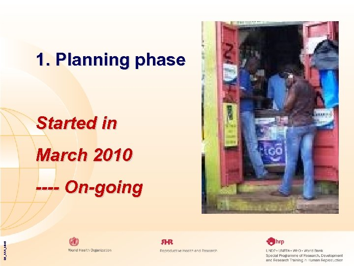 1. Planning phase Started in March 2010 05_XXX_MM 5 ---- On-going