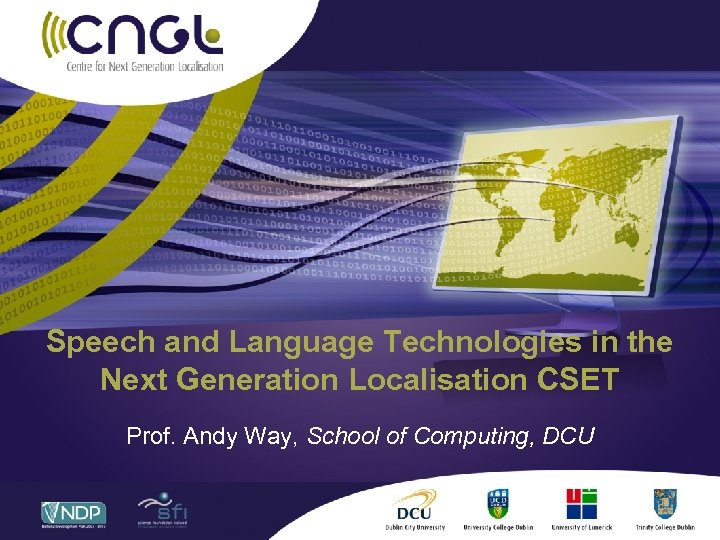 Speech and Language Technologies in the Next Generation Localisation CSET Prof. Andy Way, School