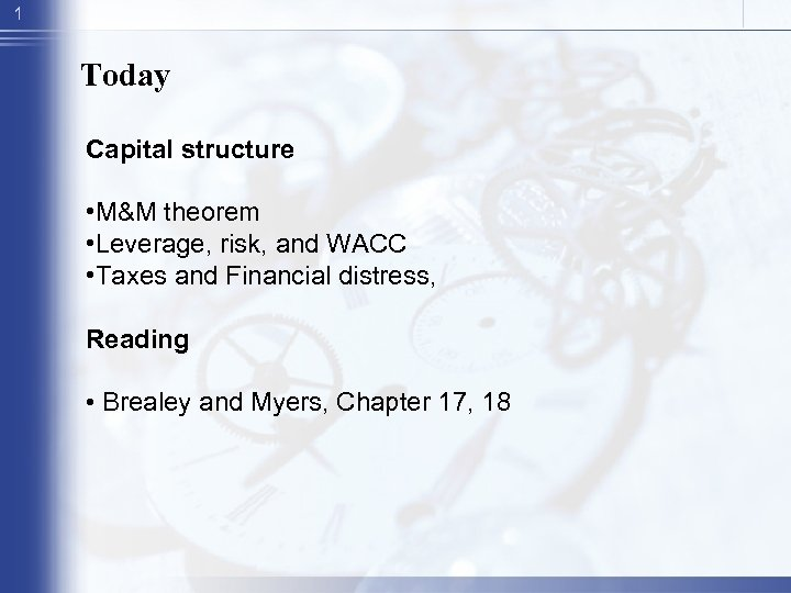 1 Today Capital structure • M&M theorem • Leverage, risk, and WACC • Taxes