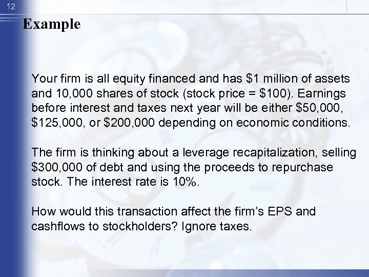 12 Example Your firm is all equity financed and has $1 million of assets