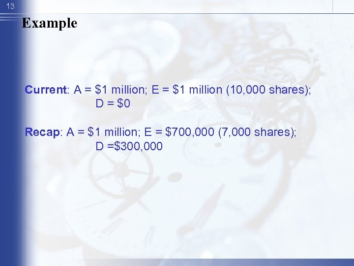 13 Example Current: A = $1 million; E = $1 million (10, 000 shares);