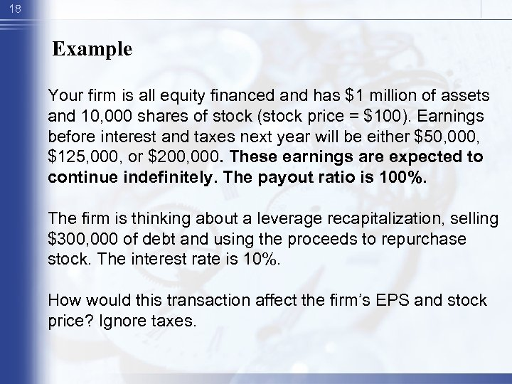 18 Example Your firm is all equity financed and has $1 million of assets