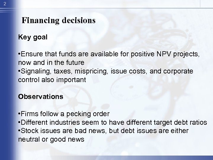 2 Financing decisions Key goal • Ensure that funds are available for positive NPV