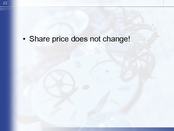 22 • Share price does not change!