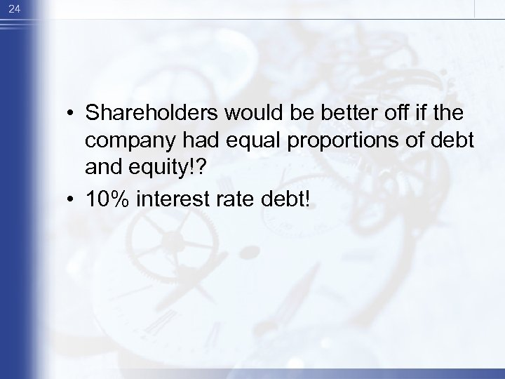 24 • Shareholders would be better off if the company had equal proportions of