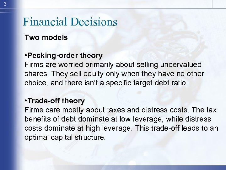 3 Financial Decisions Two models • Pecking-order theory Firms are worried primarily about selling