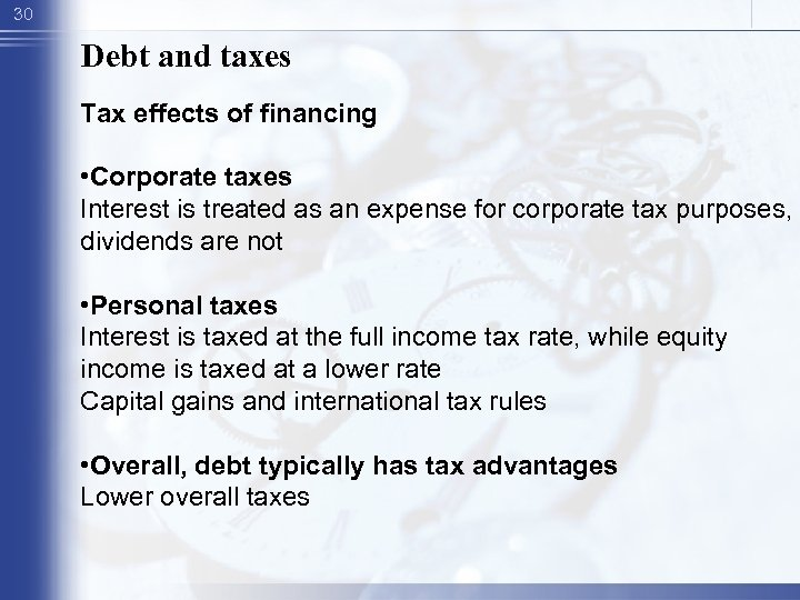30 Debt and taxes Tax effects of financing • Corporate taxes Interest is treated