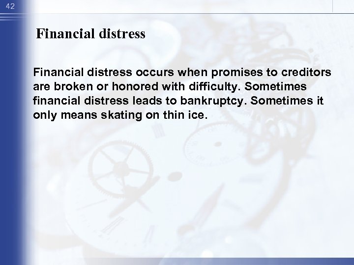 42 Financial distress occurs when promises to creditors are broken or honored with difficulty.
