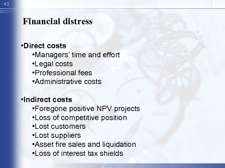 43 Financial distress • Direct costs • Managers' time and effort • Legal costs