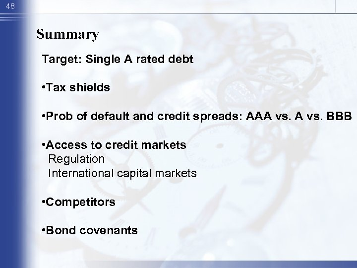 48 Summary Target: Single A rated debt • Tax shields • Prob of default