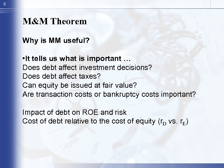 6 M&M Theorem Why is MM useful? • It tells us what is important