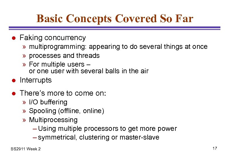 Basic Concepts Covered So Far l Faking concurrency » multiprogramming: appearing to do several