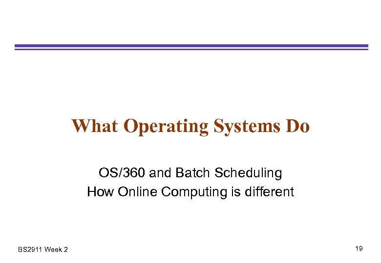 What Operating Systems Do OS/360 and Batch Scheduling How Online Computing is different BS