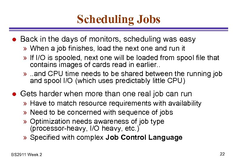 Scheduling Jobs l Back in the days of monitors, scheduling was easy » When