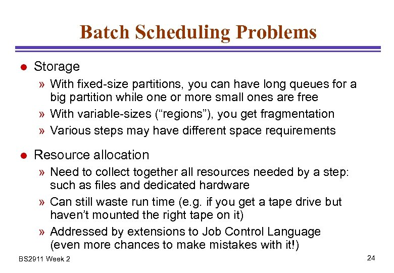 Batch Scheduling Problems l Storage » With fixed-size partitions, you can have long queues