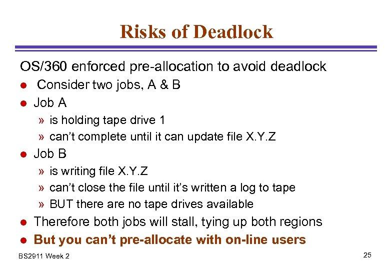 Risks of Deadlock OS/360 enforced pre-allocation to avoid deadlock l l Consider two jobs,