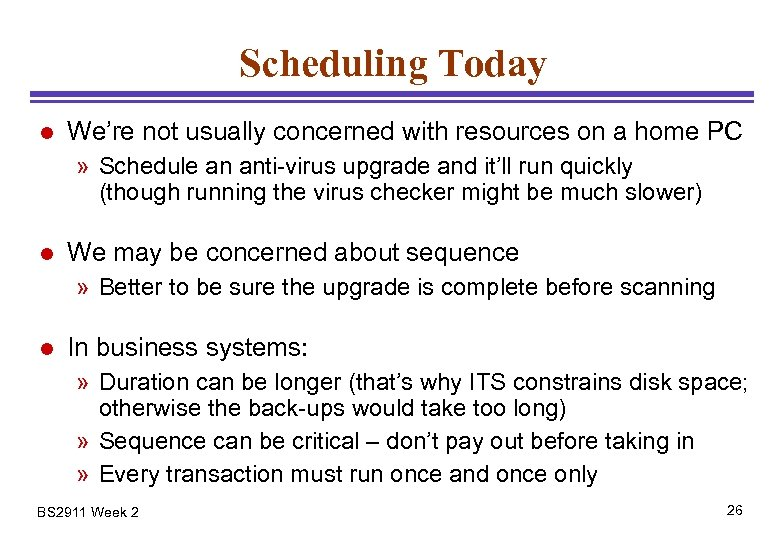 Scheduling Today l We're not usually concerned with resources on a home PC »