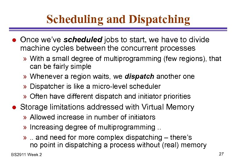 Scheduling and Dispatching l Once we've scheduled jobs to start, we have to divide