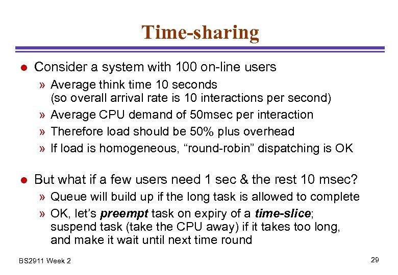 Time-sharing l Consider a system with 100 on-line users » Average think time 10