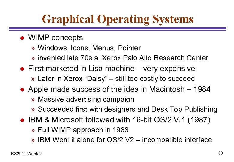 Graphical Operating Systems l WIMP concepts » Windows, Icons, Menus, Pointer » invented late