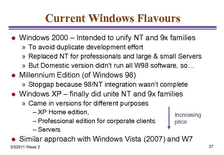 Current Windows Flavours l Windows 2000 – Intended to unify NT and 9 x