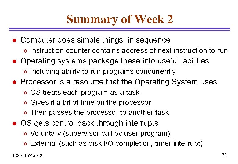 Summary of Week 2 l Computer does simple things, in sequence » Instruction counter