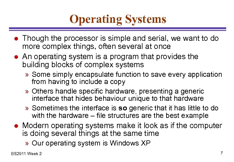 Operating Systems l l Though the processor is simple and serial, we want to