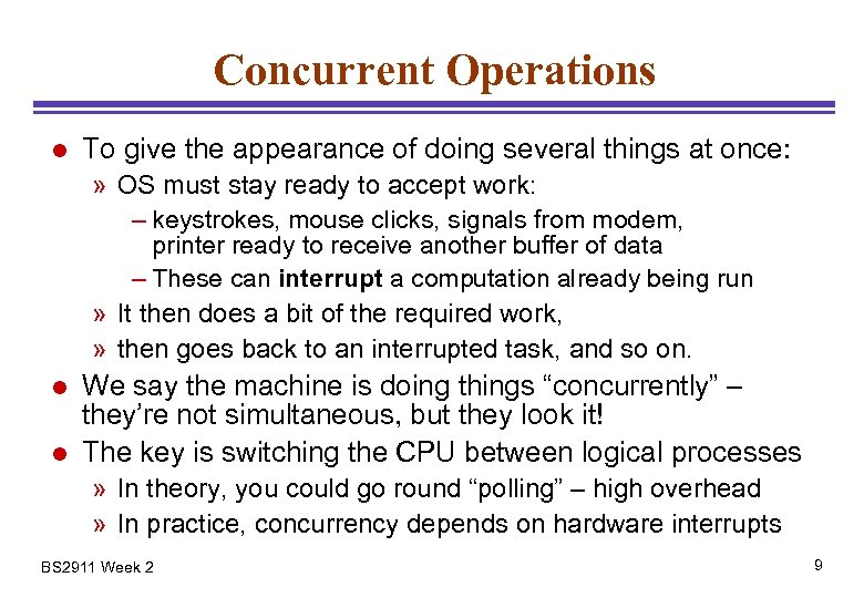 Concurrent Operations l To give the appearance of doing several things at once: »